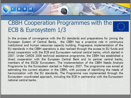 CBBH Cooperation Programmes with the ECB & Eurosystem 1/3 In the process of convergence with the EU standards and preparations for joining the European.