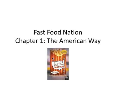 Fast Food Nation Chapter 1: The American Way. Carl N. Karcher Fast-food pioneer Started his career with a hot-dog stand in California Bought a restaurant.