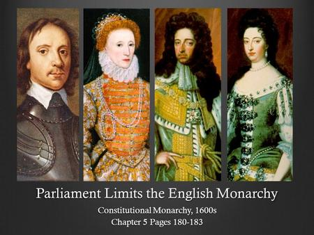 Parliament Limits the English Monarchy Constitutional Monarchy, 1600s Chapter 5 Pages 180-183.
