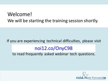 & If you are experiencing technical difficulties, please visit to read frequently asked webinar tech questions. Welcome! We will be starting the training.