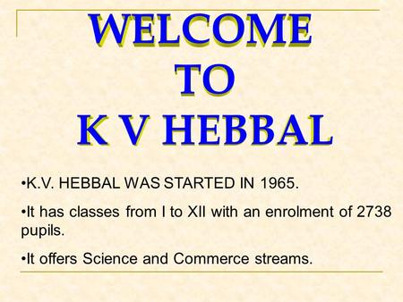 K.V. HEBBAL WAS STARTED IN 1965. It has classes from I to XII with an enrolment of 2738 pupils. It offers Science and Commerce streams.