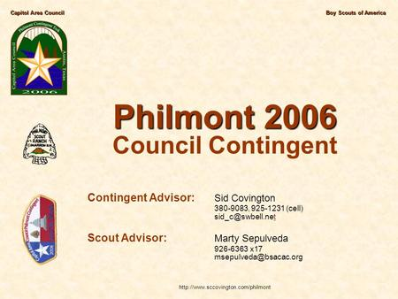 Capitol Area CouncilBoy Scouts of America Philmont 2006 Philmont 2006 Council Contingent Contingent Advisor: Sid Covington 380-9083, 925-1231 (cell)