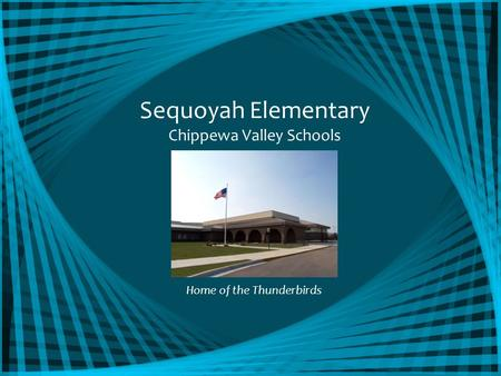 Sequoyah Elementary Chippewa Valley Schools Home of the Thunderbirds.