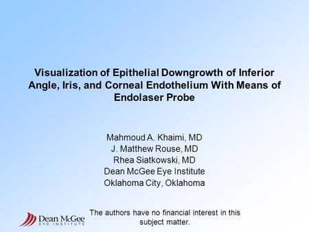 Visualization of Epithelial Downgrowth of Inferior Angle, Iris, and Corneal Endothelium With Means of Endolaser Probe Mahmoud A. Khaimi, MD J. Matthew.