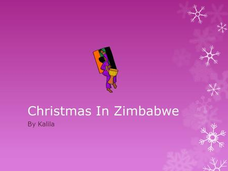 Christmas In Zimbabwe By Kalila Facts About Zimbabwe ZZimbabwe is located in Southern Africa. IIts also between South Africa and Zambia. TThe climate.