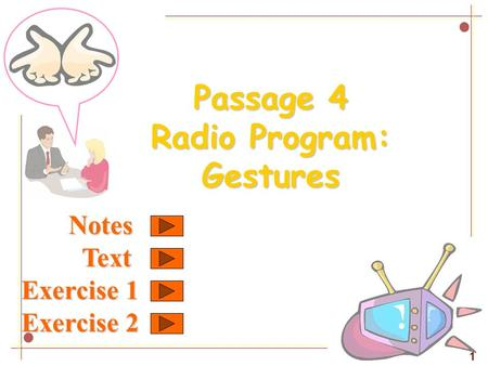 Passage 4 Radio Program: Gestures 1 Notes Notes Text Text Exercise 1 Exercise 2.