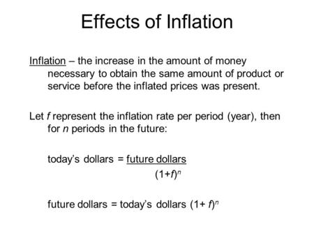 Effects of Inflation Inflation – the increase in the amount of money necessary to obtain the same amount of product or service before the inflated prices.