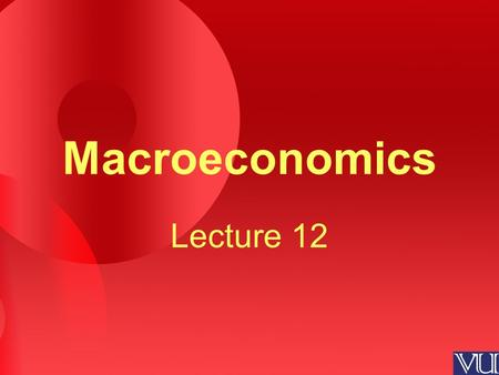 Macroeconomics Lecture 12. Review of the Previous Lecture Quantity Theory of Money (Cont.) –Money Demand –Inflation and Money Growth –Inflation and Interest.
