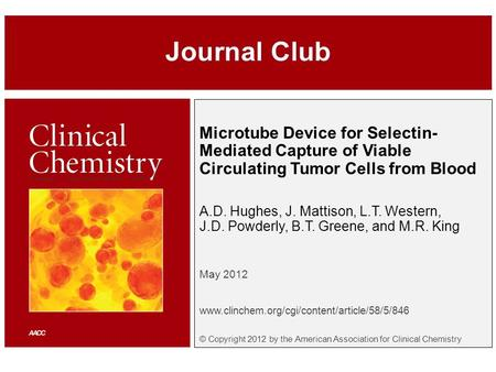 Microtube Device for Selectin- Mediated Capture of Viable Circulating Tumor Cells from Blood A.D. Hughes, J. Mattison, L.T. Western, J.D. Powderly, B.T.