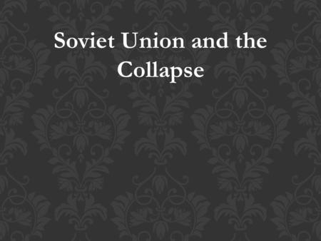 Soviet Union and the Collapse. Khrushchev gained power in 1956 Attacked Stalinism for its treatment of opponents and narrow interpretation of Marxism.