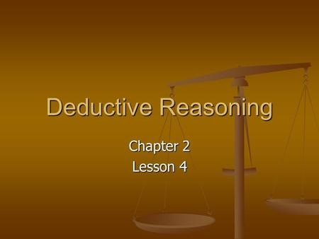 Deductive Reasoning Chapter 2 Lesson 4.