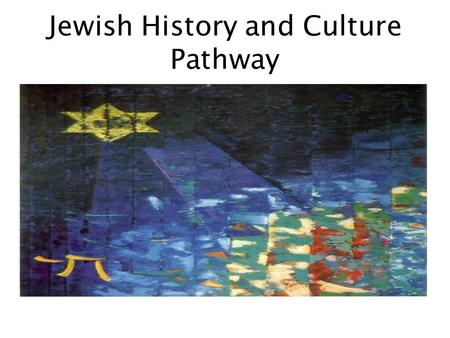 Jewish History and Culture Pathway. What is it ? Option to study History with a focus on Jewish History and Culture Distinct from Single Honours History.