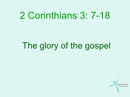 2 Corinthians 3: 7-18 The glory of the gospel. Overview The context Comparison of the old and new covenants Comparison of those under each of them The.