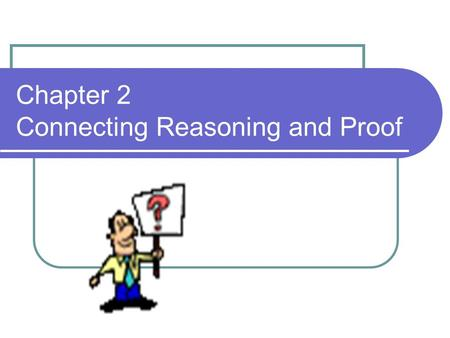 Chapter 2 Connecting Reasoning and Proof
