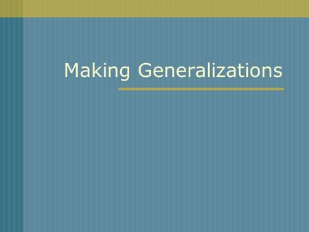 Making Generalizations. What is a generalization? A generalization is a broad statement about a group of people or things. It states something they have.