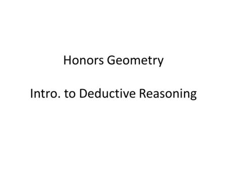 Honors Geometry Intro. to Deductive Reasoning. Reasoning based on observing patterns, as we did in the first section of Unit I, is called inductive reasoning.