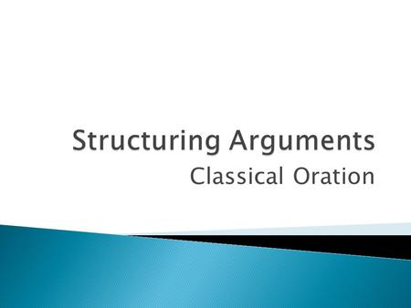 Classical Oration.  Structure in arguments defines which parts go where.  People don't always agree about what parts an argument should include or what.