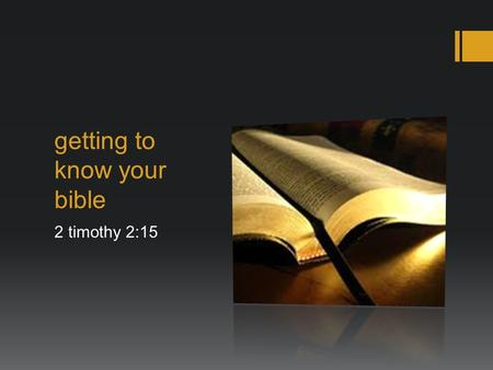 Getting to know your bible 2 timothy 2:15. the bible is not one book but a collection of writings.
