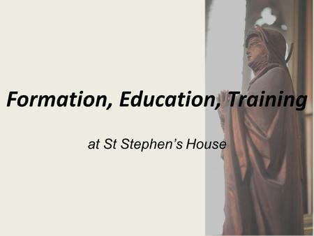 Formation, Education, Training at St Stephen's House.