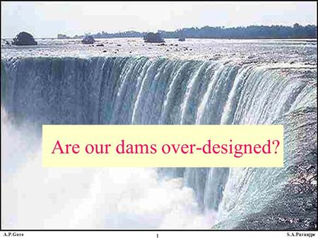STATSPUNE 1 Are our dams over-designed? S.A.ParanjpeA.P.Gore.