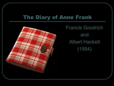 The Diary of Anne Frank Francis Goodrich and Albert Hackett (1954)