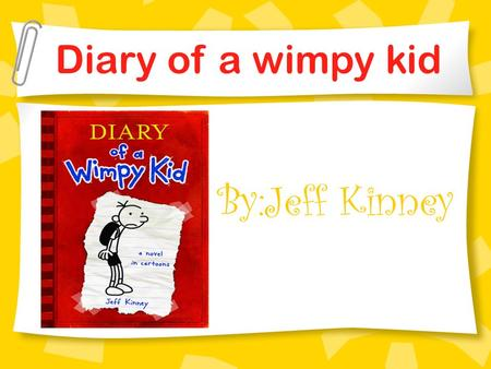 Diary of a wimpy kid By:Jeff Kinney. Book Overview! I n this book Greg records his sixth grade experiences in a middle school where he and his best friend,