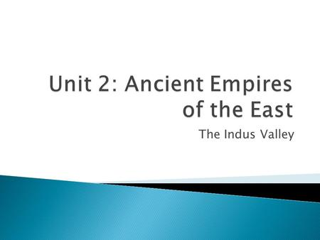 The Indus Valley.  The Indus Valley is located on the subcontinent of India  The mountains in the north limited contact with other lands and helped.