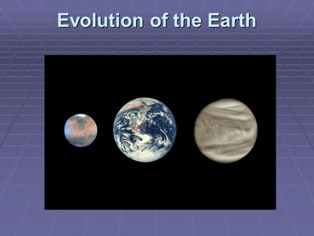 Evolution of the Earth David Spergel. Evolution of Earth's Atmosphere  Earth lost its early atmosphere in major collisions (first 10-100 Myr)  Subsequent.