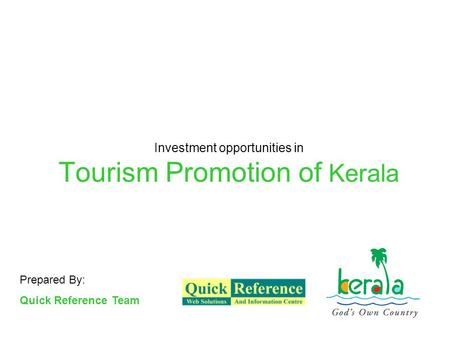 Investment opportunities in Tourism Promotion of Kerala Prepared By: Quick Reference Team.
