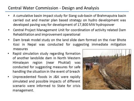 Central Water Commission - Design and Analysis A cumulative basin impact study for Siang sub-basin of Brahmaputra basin carried out and master plan based.