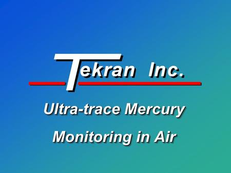 Ultra-trace Mercury Monitoring in Air. Company History Founded in 1989 to develop custom instrumentation for environmental analysis Founded in 1989 to.