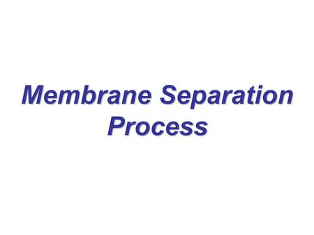 Membrane Separation Process. Objectives Estimate the extent of concentration polarization in crossflow filtration Select filtration unit operations to.