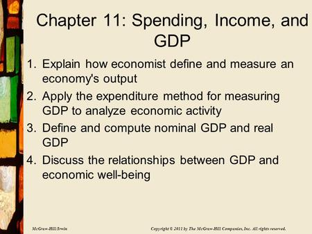 McGraw-Hill/Irwin Copyright © 2011 by The McGraw-Hill Companies, Inc. All rights reserved. Chapter 11: Spending, Income, and GDP 1.Explain how economist.