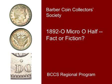 Barber Coin Collectors' Society 1892-O Micro O Half -- Fact or Fiction? BCCS Regional Program.