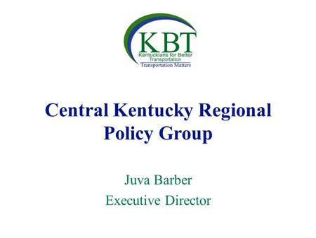 Central Kentucky Regional Policy Group Juva Barber Executive Director.