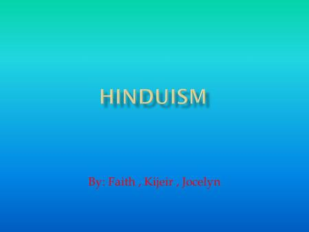 By: Faith, Kijeir, Jocelyn.  It began in 3000 – 1500 BCE in India  Hindusim has no founder.