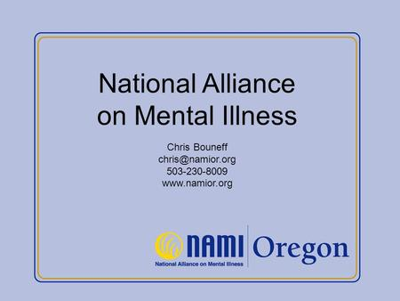 National Alliance on Mental Illness Chris Bouneff 503-230-8009