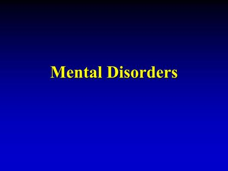 Mental Disorders. Objectives Distinguish type of mental disordersDistinguish type of mental disorders Identify and describe the types of mental disorders.