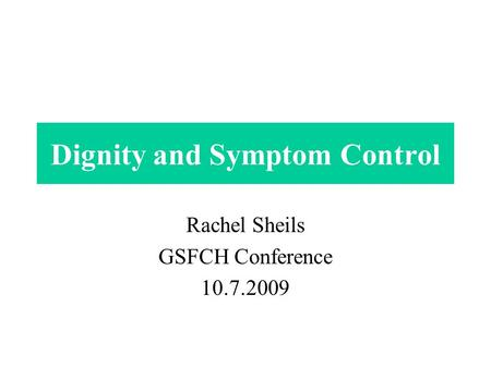 Dignity and Symptom Control Rachel Sheils GSFCH Conference 10.7.2009.