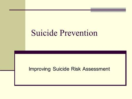 Suicide Prevention Improving Suicide Risk Assessment.