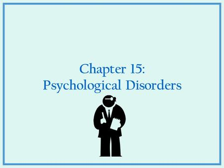 Chapter 15: Psychological Disorders. Major Depression 1. A disorder of mood where a person feels depressed for at least two weeks at a time 2. Episodes.