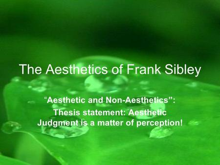 "The Aesthetics of Frank Sibley ""Aesthetic and Non-Aesthetics"": Thesis statement: Aesthetic Judgment is a matter of perception!"