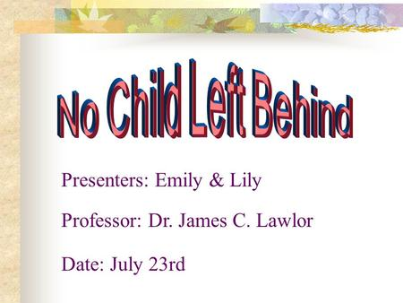 Presenters: Emily & Lily Professor: Dr. James C. Lawlor Date: July 23rd.
