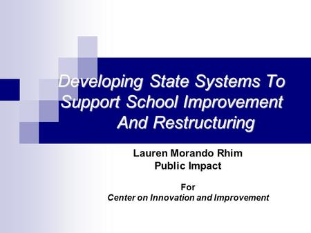 Developing State Systems To Support School Improvement And Restructuring Lauren Morando Rhim Public Impact For Center on Innovation and Improvement.