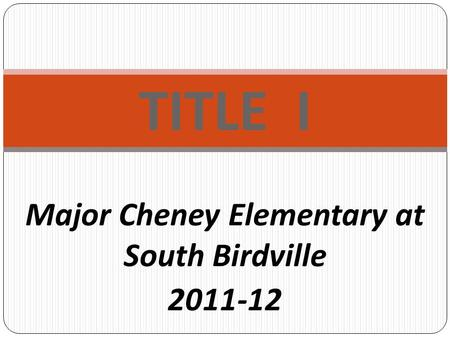 TITLE I Major Cheney Elementary at South Birdville 2011-12.