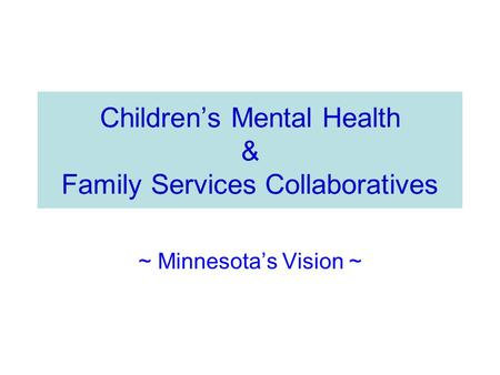 Children's Mental Health & Family Services Collaboratives ~ Minnesota's Vision ~