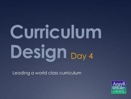 Curriculum Design Day 4 Leading a world class curriculum.