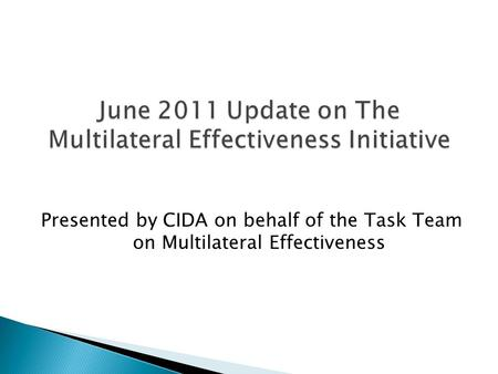 Presented by CIDA on behalf of the Task Team on Multilateral Effectiveness.