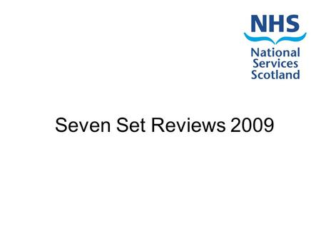 Seven Set Reviews 2009. Background NSS wants to be valued as a world class partner that enables & supports transformation in the health & well being of.