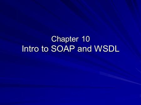 Chapter 10 Intro to SOAP and WSDL. Objectives By study in the chapter, you will be able to: Describe what is SOAP Exam the rules for creating a SOAP document.